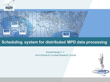 LOGO Scheduling system for distributed MPD data processing Gertsenberger K. V. Joint Institute for Nuclear Research, Dubna.