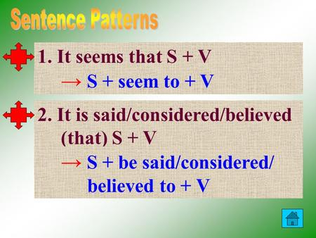 1. It seems that S + V → S + seem to + V 2. It is said/considered/believed (that) S + V → S + be said/considered/ believed to + V.