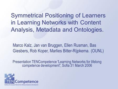 "Symmetrical Positioning of Learners in Learning Networks with Content Analysis, Metadata and Ontologies. Presentation TENCompetence ""Learning Networks."