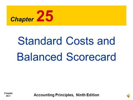 Chapter 25-1 Chapter 25 Standard Costs and Balanced Scorecard Accounting Principles, Ninth Edition.