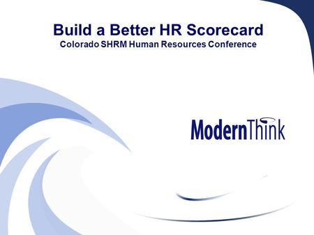 Build a Better HR Scorecard Colorado SHRM Human Resources Conference 1.