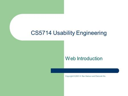 CS5714 Usability Engineering Web Introduction Copyright © 2003 H. Rex Hartson and Deborah Hix.
