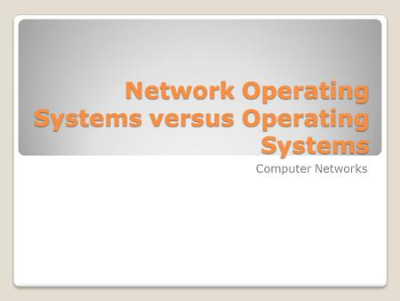 Network Operating Systems versus Operating Systems Computer Networks.