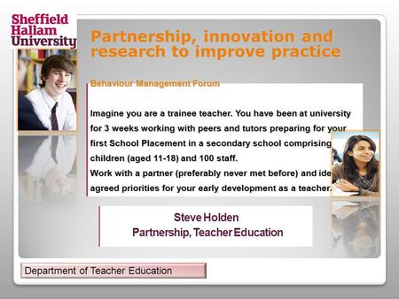 Partnership, innovation and research to improve practice Behaviour Management Forum Imagine you are a trainee teacher. You have been at university for.