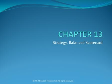 © 2012 Pearson Prentice Hall. All rights reserved. Strategy, Balanced Scorecard.