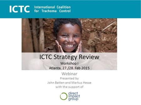 Strategy Review ICTC Strategy Review Workshop I Atlanta, 27./28. Feb 2015 Webinar Presented by John Batten and Markus Hesse with the support of.