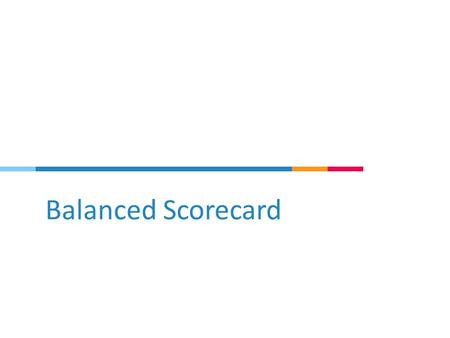 Balanced Scorecard. Linking measurements to strategy.