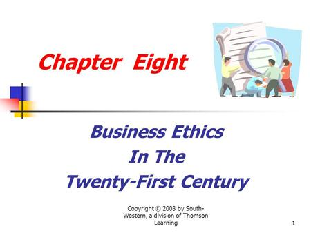 Copyright © 2003 by South- Western, a division of Thomson Learning1 Chapter Eight Business Ethics In The Twenty-First Century.