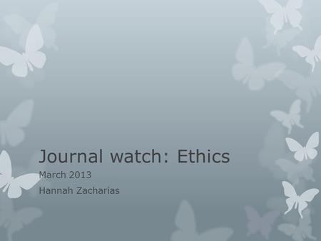 Journal watch: Ethics March 2013 Hannah Zacharias.