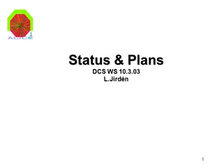 1 Status & Plans DCS WS 10.3.03 L.Jirdén. 2 DCS Planning 20020304050607 FINAL INST COM- MISS BEAM OP PRE- INST DET DCS URD ENG. SOLUTIONS PROTOTYPE SUBSYSTEM.