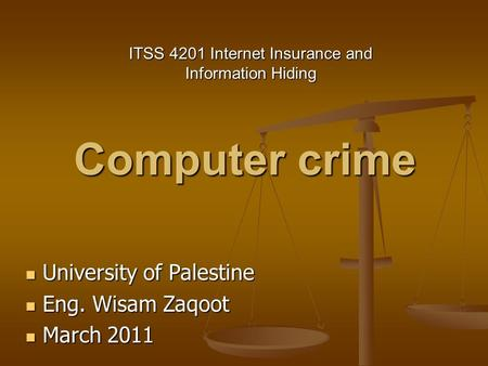 Computer crime University of Palestine University of Palestine Eng. Wisam Zaqoot Eng. Wisam Zaqoot March 2011 March 2011 ITSS 4201 Internet Insurance and.