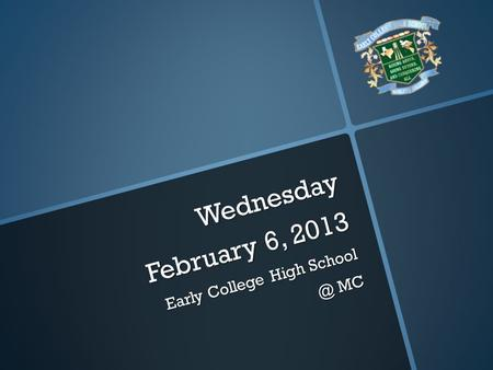 Wednesday February 6, 2013 Early College High MC.