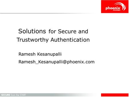 Solutions for Secure and Trustworthy Authentication Ramesh Kesanupalli