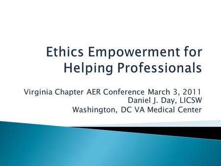 Virginia Chapter AER Conference March 3, 2011 Daniel J. Day, LICSW Washington, DC VA Medical Center.