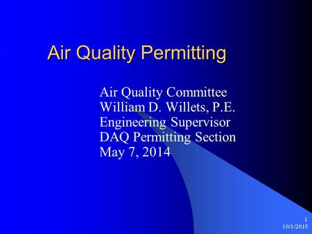 10/1/2015 1 Air Quality Permitting Air Quality Committee William D. Willets, P.E. Engineering Supervisor DAQ Permitting Section May 7, 2014.