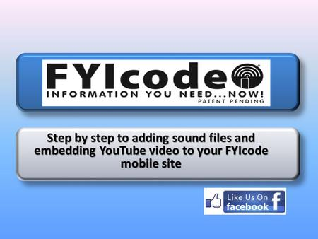 Step by step to adding sound files and embedding YouTube video to your FYIcode mobile site.