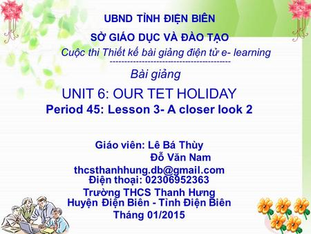 UNIT 6: OUR TET HOLIDAY Bài giảng Period 45: Lesson 3- A closer look 2