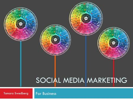For Business SOCIAL MEDIA MARKETING Tamara Swedberg.
