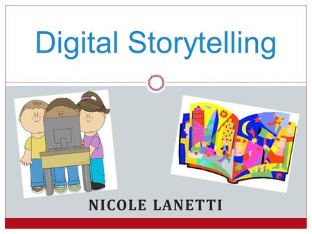 NICOLE LANETTI Digital Storytelling. Technology Storytelling a significant part of history Communication skills  Focus: written and spoken words Currently.