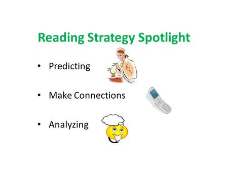 Reading Strategy Spotlight Predicting Make Connections Analyzing.