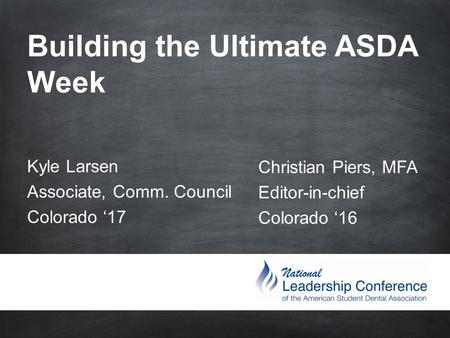 #ASDAne et Building the Ultimate ASDA Week Christian Piers, MFA Editor-in-chief Colorado '16 Kyle Larsen Associate, Comm. Council Colorado '17.