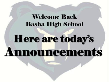 Here are today's Announcements Welcome Back Basha High School.