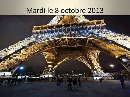 Mardi le 8 octobre 2013. Oct. 7 th -11 th 2013 1 st week Mon/Tues/Wed/Thurs/Fri/ F 1 1.Finish Eiffel tower movie with quiz or Statue of Liberty movie.