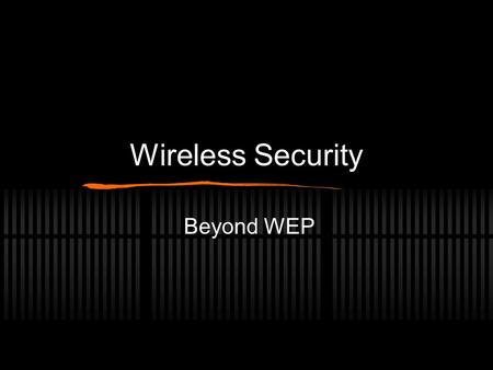 Wireless Security Beyond WEP. Wireless Security Privacy Authorization (access control) Data Integrity (checksum, anti-tampering)