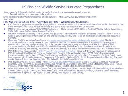 1 US Fish and Wildlife Service Hurricane Preparedness Your agency's data products that would be useful for hurricane preparedness and response * Federal.