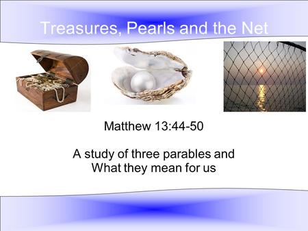 Treasures, Pearls and the Net