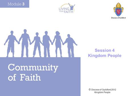 © Diocese of Guildford 2012 Kingdom People Session 4 Kingdom People.