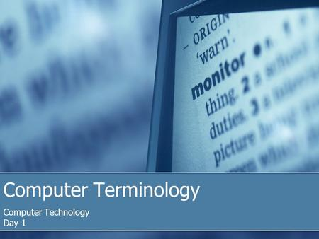 Computer Terminology Computer Technology Day 1. Terms You Should Know  Computer  Electronic device that performs four functions  Accepts Data (Input)