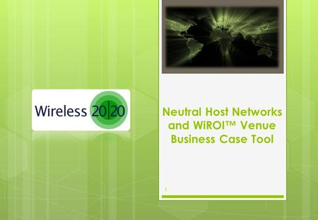 1 Neutral Host Networks and WiROI™ Venue Business Case Tool.