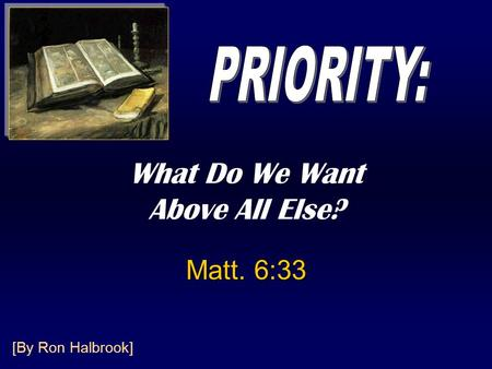 What Do We Want Above All Else? Matt. 6:33 [By Ron Halbrook]