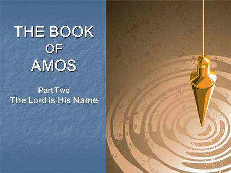 "THE BOOK OFAMOS Part Two The Lord is His Name. ""Seek Me and live; but do not seek Bethel, … Bethel shall come to nothing. Seek the Lord and live. Lest."