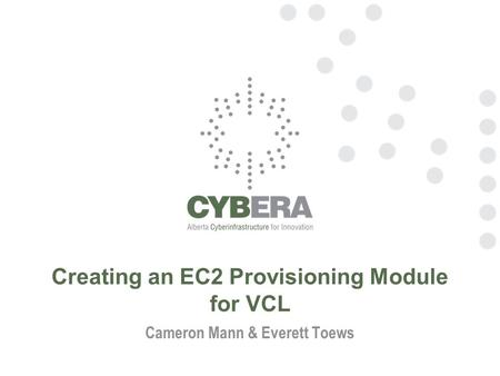 Creating an EC2 Provisioning Module for VCL Cameron Mann & Everett Toews.