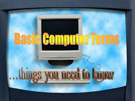 Hardware Peripheral Mouse Display Keyboard CPU Disk Drive Floppy Disk Hard Disk Software Word Processing Information Icon User Friendly Bit Byte Kilobyte.