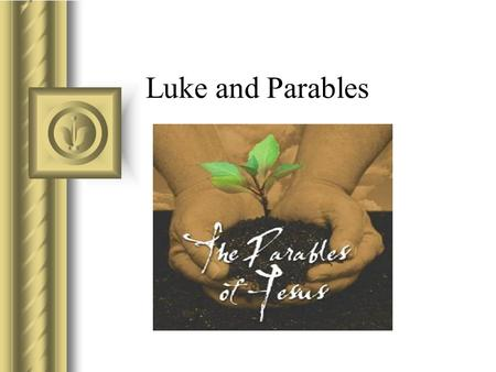 Luke and Parables. Parable The term has been used to refer to a variety of Jesus' sayings, stories, riddles, and so on. Parable comes from a Greek word.