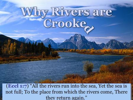 "(Eccl 1:7) ""All the rivers run into the sea, Yet the sea is not full; To the place from which the rivers come, There they return again."""