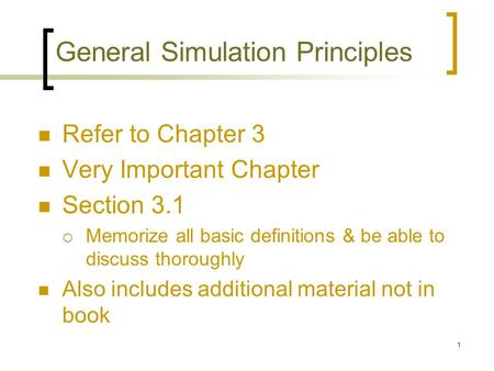1 General Simulation Principles Refer to Chapter 3 Very Important Chapter Section 3.1  Memorize all basic definitions & be able to discuss thoroughly.
