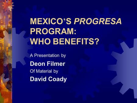 MEXICO ' S PROGRESA PROGRAM: WHO BENEFITS? A Presentation by Deon Filmer Of Material by David Coady.