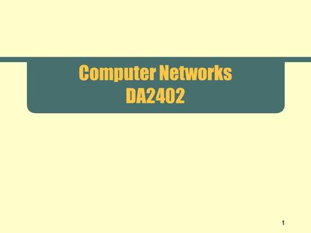 1 Computer Networks DA2402. 2 Chapter 1-3 Introduction.