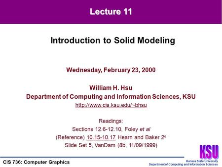 Kansas State University Department of Computing and Information Sciences CIS 736: Computer Graphics Wednesday, February 23, 2000 William H. Hsu Department.