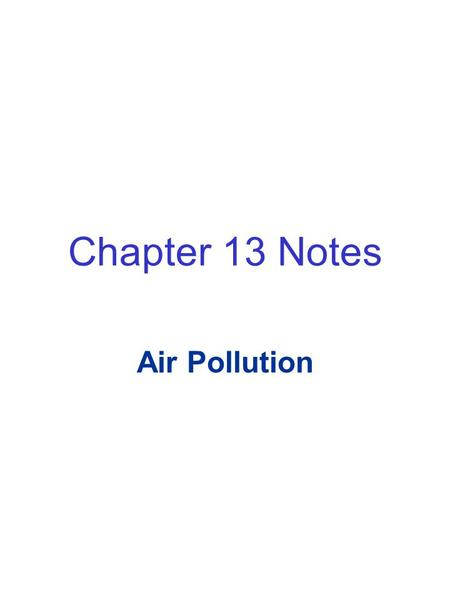 Chapter 13 Notes Air Pollution. Sever Air-Pollution Episode in China Air quality is not just a function of the quantity and types of pollutants emitted.