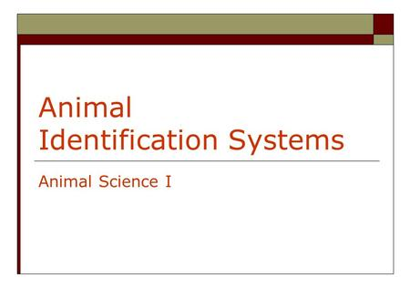Animal Identification Systems Animal Science I. Identification Systems Branding  cattle Ear Tagging  cattle  goats Ear Notching  swine Tattooing 