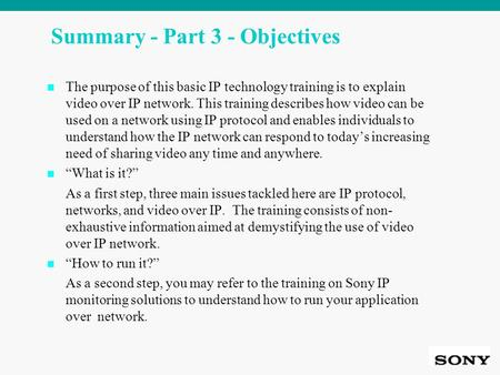 Summary - Part 3 - Objectives The purpose of this basic IP technology training is to explain video over IP network. This training describes how video can.