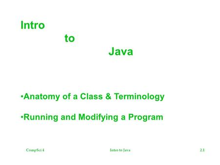 CompSci 42.1Intro to Java Anatomy of a Class & Terminology Running and Modifying a Program.