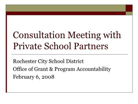 Consultation Meeting with Private School Partners Rochester City School District Office of Grant & Program Accountability February 6, 2008.