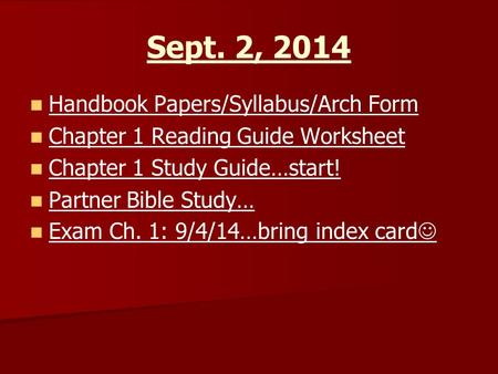 Sept. 2, 2014 Handbook Papers/Syllabus/Arch Form Chapter 1 Reading Guide Worksheet Chapter 1 Study Guide…start! Partner Bible Study… Exam Ch. 1: 9/4/14…bring.