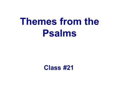 Themes from the Psalms Class #21. Themes from the Psalms (hsl) Worship –Worship (creation)Ps 8, 19 –Worship (awesome deeds)Ps 78, 105-106 (119) –Love.